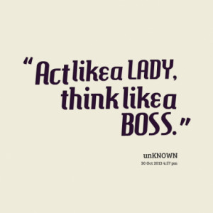 Act like a LADY, think like a BOSS.