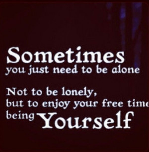 Alone to enjoy being yourself