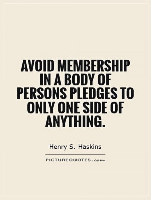 Avoid membership in a body of persons pledges to only one side of ...