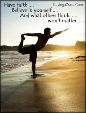 Have Faith, Believe In Yourself And What Others Think, Won't Matter