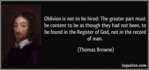 Oblivion is not to be hired: The greater part must be content to be as ...
