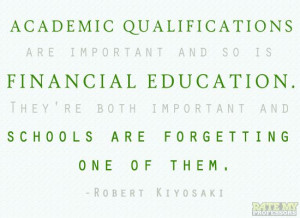 "... one of them."" -Robert Kiyosaki More education-related quotes here"