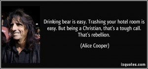 ... Christian, that's a tough call. That's rebellion. - Alice Cooper