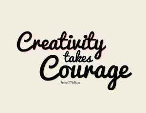 Creativity takes courage - inspiring quote by Henri Matisse