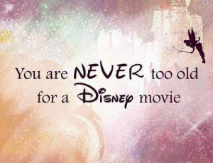 You are never too old for a disney movie :)