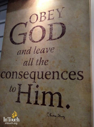 Obey God. Great sermon I just heard where he said this!