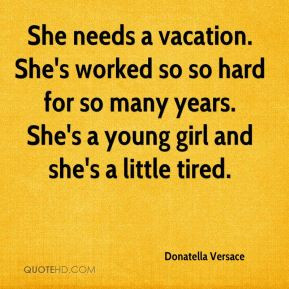 Donatella Versace - She needs a vacation. She's worked so so hard for ...