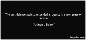 The best defence against misguided arrogance is a keen sense of humour ...