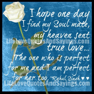 hope one day I find my Soul mate, my heaven sent true love… The one ...