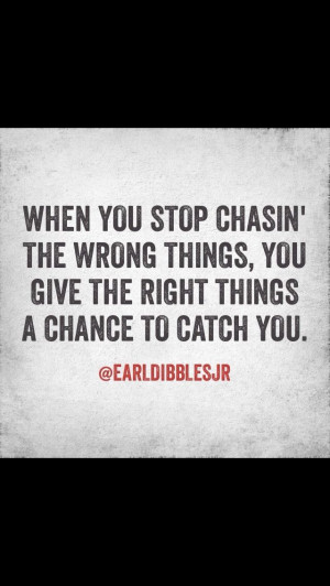 ... , you give the right things a chance to catch you.