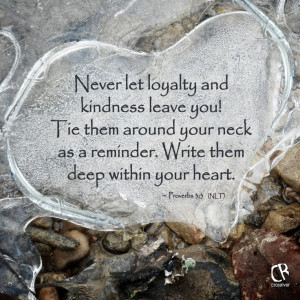 Never let loyalty and kindness leave you! Tie them around your neck as ...