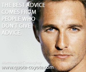Advice quotes - The best advice comes from people who don't give ...