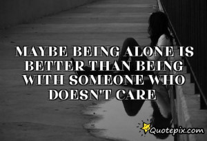 Maybe Being Alone Is Better Than Being With Someon..