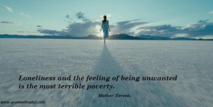 ... of being unwanted ts the most terrible poverty loneliness quote