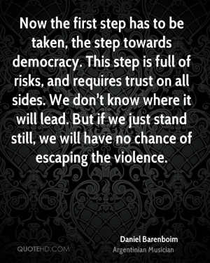the first step has to be taken, the step towards democracy. This step ...