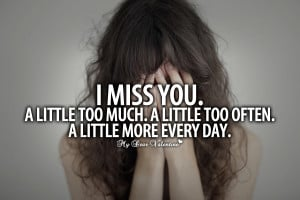 Missing Him Quotes - I miss you A little too much
