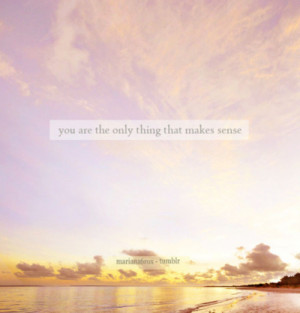 """You are the only thing that makes sense.- Snow Patrol, """"It's ..."""