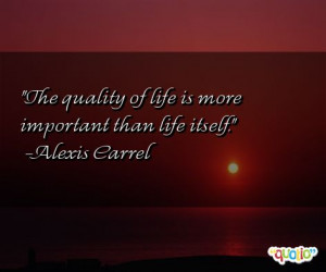 The quality of life is more important than life itself .
