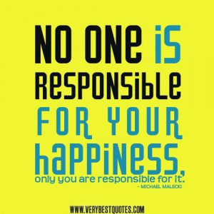 Quotes about happiness your happiness quotes no one is responsible for ...