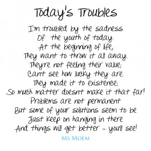 Todays's Troubles is a poem written by Ms Moem.