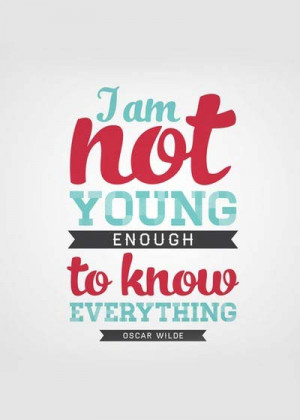 am not young enough to know everything