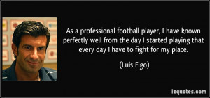 professional football player, I have known perfectly well from the day ...