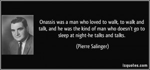 Onassis was a man who loved to walk, to walk and talk, and he was the ...