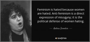 Feminism is hated because women are hated. Anti-feminism is a direct ...