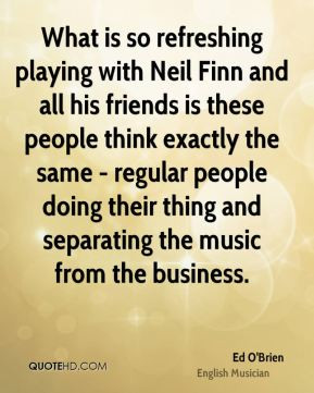 Ed O'Brien - What is so refreshing playing with Neil Finn and all his ...