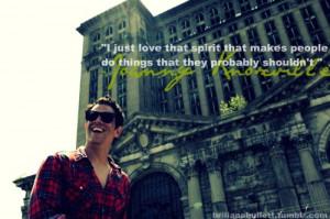 briiianabullett:Johnny Knoxville quoteI love this man