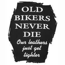 Old Bikers Never Die • Our Leathers Just Get Tighter