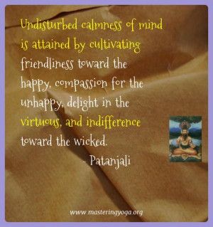 Patanjali Yoga Quotes - Undisturbed calmness of mind is attained by ...