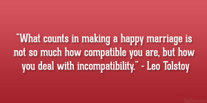 """... you are, but how you deal with incompatibility."""" – Leo Tolstoy"""