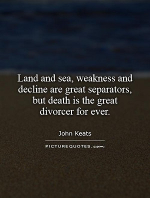 ... separators, but death is the great divorcer for ever Picture Quote #1