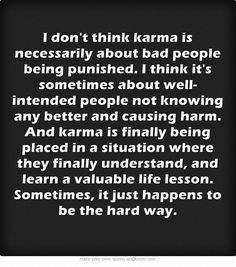 don't think karma is necessarily about bad people being punished. I ...