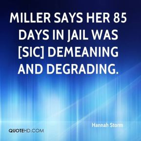 Hannah Storm - Miller says her 85 days in jail was [sic] demeaning and ...