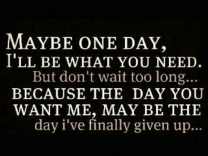 Waiting Quote: Maybe one day, I'll be what you...