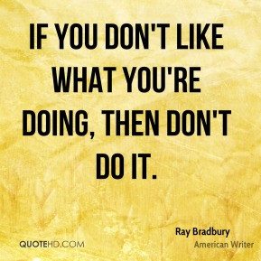 ray-bradbury-ray-bradbury-if-you-dont-like-what-youre-doing-then-dont ...