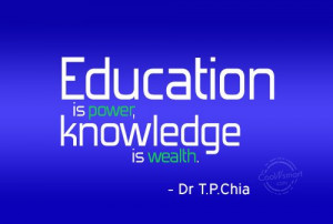 Knowledge Quote: Education is power, knowledge is wealth. –...