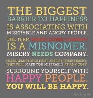 ... barrier to happiness is associating with miserable and angry people