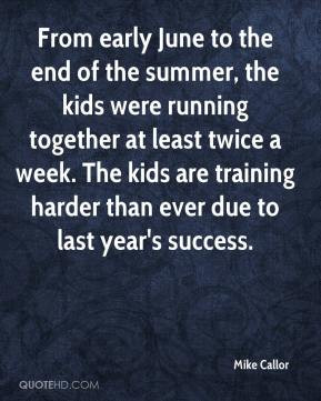 Mike Callor - From early June to the end of the summer, the kids were ...