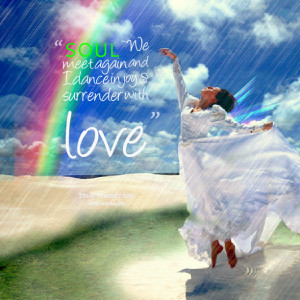 Quotes Picture: soul ~ we meet again and i dance in joy