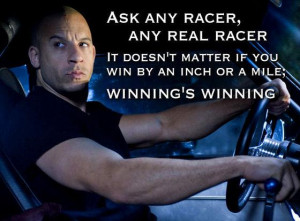 Vin Diesel Quote, from Fast and Furious