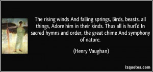 rising winds And falling springs, Birds, beasts, all things, Adore him ...