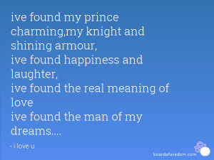 ive found my prince charming,my knight and shining armour, ive found ...