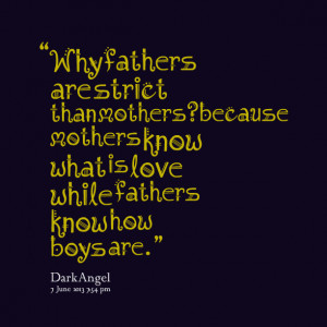 Quotes Picture: why fathers are strict than mothers?because mothers ...