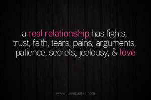 real relationship has fights, trust, faith, tears, pains, arguments ...