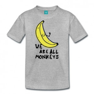 Funny We are all monkeys banana quotes anti racism T-Shirt