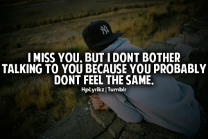 ... don t bother talking to you because you probably don t feel the same