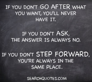 If you don't go after what you want, you'll never have it. If you don ...